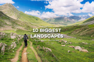 10 Biggest Landscapes